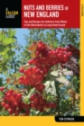 Nuts and Berries of New England : Tips and Recipes for Gatherers from Maine to the Adirondacks to Long Island Sound - eBook