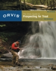 Orvis Guide to Prospecting for Trout, New and Revised : How to Catch Fish When There's No Hatch to Match - eBook