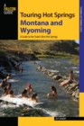 Touring Hot Springs Montana and Wyoming : The States' Best Resorts and Rustic Soaks - eBook