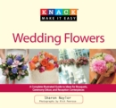 Knack Wedding Flowers : A Complete Illustrated Guide to Ideas for Bouquets, Ceremony Decor, and Reception Centerpieces - eBook