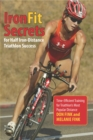 IronFit Secrets for Half Iron-Distance Triathlon Success : Time-Efficient Training for Triathlon's Most Popular Distance - eBook