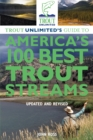 Trout Unlimited's Guide to America's 100 Best Trout Streams, Updated and Revised - eBook