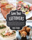 Love Your Leftovers : Through Savvy Meal Planning Turn Classic Main Dishes into More than 100 Delicious Recipes - eBook