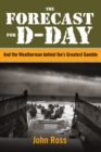 Forecast for D-day : And the Weatherman behind Ike's Greatest Gamble - eBook