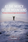 At the Mercy of the Mountains : True Stories of Survival and Tragedy in New York's Adirondacks - eBook