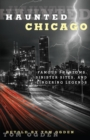 Haunted Chicago : Famous Phantoms, Sinister Sites, and Lingering Legends - eBook