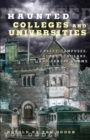 Haunted Colleges and Universities : Creepy Campuses, Scary Scholars, and Deadly Dorms - eBook