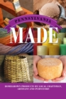 Pennsylvania Made : Homegrown Products by Local Craftsman, Artisans, and Purveyors - eBook