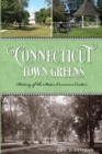 Connecticut Town Greens : History of the State's Common Centers - eBook