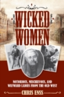 Wicked Women : Notorious, Mischievous, and Wayward Ladies from the Old West - eBook