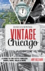 Discovering Vintage Chicago : A Guide to the City's Timeless Shops, Bars, Delis & More - eBook