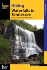 Hiking Waterfalls in Tennessee : A Guide to the State's Best Waterfall Hikes - eBook