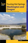 Touring Hot Springs Washington and Oregon : A Guide to the States' Best Hot Springs - eBook