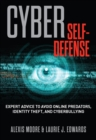Cyber Self-Defense : Expert Advice to Avoid Online Predators, Identity Theft, and Cyberbullying - eBook