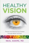 Healthy Vision : Prevent and Reverse Eye Disease through Better Nutrition - eBook