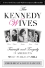Kennedy Wives : Triumph and Tragedy in America's Most Public Family - eBook