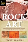 Rock Art : The Meanings and Myths Behind Ancient Ruins in the Southwest and Beyond - eBook