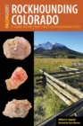 Rockhounding Colorado : A Guide to the State's Best Rockhounding Sites - eBook
