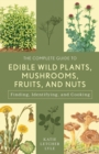 The Complete Guide to Edible Wild Plants, Mushrooms, Fruits, and Nuts : Finding, Identifying, and Cooking - eBook