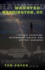 Haunted Washington, DC : Federal Phantoms, Government Ghosts, and Beltway Banshees - eBook