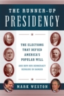 The Runner-Up Presidency : The Elections That Defied America's Popular Will (and How Our Democracy Remains in Danger) - eBook