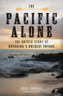 The Pacific Alone : The Untold Story of Kayaking's Boldest Voyage - Book
