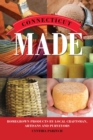 Connecticut Made : Homegrown Products by Local Craftsman, Artisans, and Purveyors - eBook