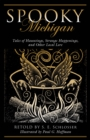 Spooky Michigan : Tales of Hauntings, Strange Happenings, and Other Local Lore - eBook