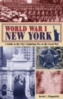 World War I New York : A Guide to the City's Enduring Ties to The Great War - eBook