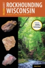 Rockhounding Wisconsin : A Guide to the State's Best Sites - eBook