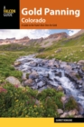 Gold Panning Colorado : A Guide to the State's Best Sites for Gold - eBook