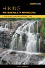Hiking Waterfalls in Minnesota : A Guide to the State's Best Waterfall Hikes - eBook