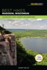 Best Hikes Madison, Wisconsin : The Greatest Views, Scenery, and Adventures - eBook