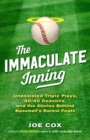 The Immaculate Inning : Unassisted Triple Plays, 40/40 Seasons, and the Stories Behind Baseball's Rarest Feats - eBook