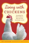 Living with Chickens : Everything You Need To Know To Raise Your Own Backyard Flock - eBook