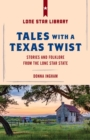Tales with a Texas Twist : Original Stories And Enduring Folklore From The Lone Star State - eBook