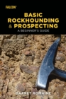 Basic Rockhounding and Prospecting : A Beginner's Guide - eBook