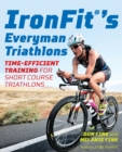 IronFit's Everyman Triathlons : Time-Efficient Training for Short Course Triathlons - eBook