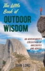 The Little Book of Outdoor Wisdom : An Adventurer's Collection of Anecdotes and Advice - eBook