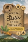 Traditional Skills of the Mountain Men : A Fully Illustrated Guide To Wilderness Living And Survival - eBook