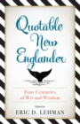 Quotable New Englander : Four Centuries of Wit and Wisdom - eBook
