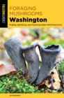 Foraging Mushrooms Washington : Finding, Identifying, and Preparing Edible Wild Mushrooms - eBook
