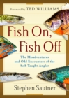 Fish On, Fish Off : The Misadventures and Odd Encounters of the Self-Taught Angler - Book