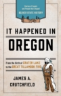 It Happened In Oregon : Stories of Events and People that Shaped Beaver State History - eBook