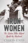 Iron Women : The Ladies Who Helped Build the Railroad - eBook