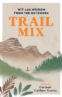 Trail Mix : Wit & Wisdom from the Outdoors - eBook