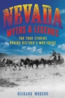 Nevada Myths and Legends : The True Stories behind History's Mysteries - eBook