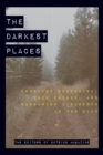The Darkest Places : Unsolved Mysteries, True Crimes, and Harrowing Disasters in the Wild - eBook
