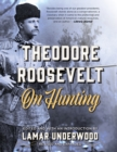 Theodore Roosevelt on Hunting, Revised and Expanded - Book