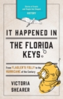 It Happened in the Florida Keys : Stories of Events and People that Shaped History - eBook